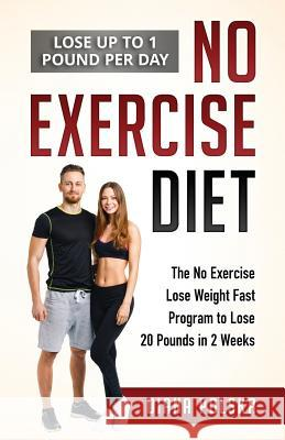 No Exercise Diet: The No Exercise Lose Weight Fast Program to Lose 20 Pounds in 2 Weeks Diana Polska 9781542878975