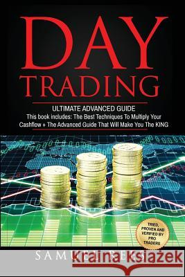 Day Trading: Ultimate Advanced Guide: 2 Manuscripts the Best Techniques + the Advanced Guide That Will Make You the King of Day Tra Samuel Rees 9781542880794