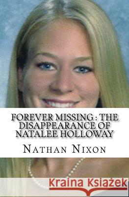 Forever Missing: The Disappearance of Natalee Holloway Nathan Nixon 9781542887373