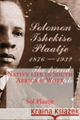 Native Life in South Africa & Work Sol Plaatje Anna K. Leon 9781542898263 Createspace Independent Publishing Platform
