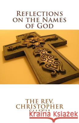 Reflections on the Names of God Christopher L. Smith 9781542970518 Createspace Independent Publishing Platform