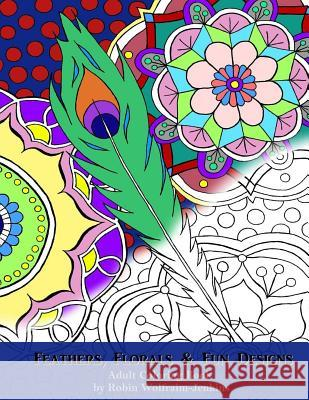 Feathers, Florals & Fun Designs: Adult Coloring Book Robin Wolfraim-Jenkins 9781542996723
