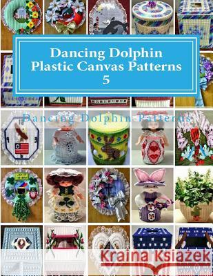 Dancing Dolphin Plastic Canvas Patterns 5: Dancingdolphinpatterns.com Dancing Dolphin Patterns 9781543019834