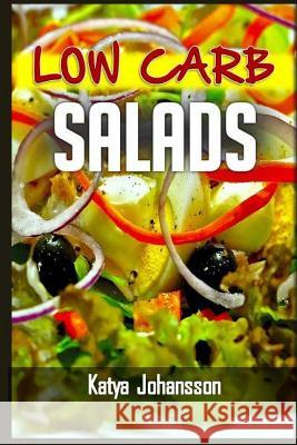 Low Carb Salads: 35 Low Carb Salad Recipes Katya Johansson 9781543031423