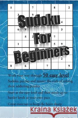 Sudoku for Beginners: 50 Easy Level Math Puzzles to Stimulate the Brain Jason Gilmore 9781543043990