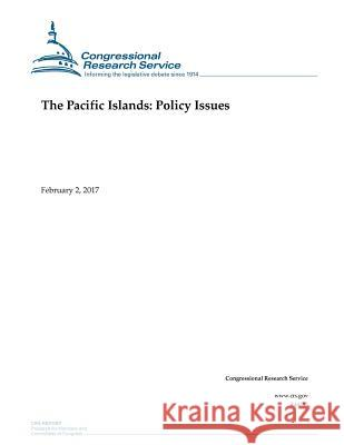 The Pacific Islands: Policy Issues Congressional Research Service 9781543077612