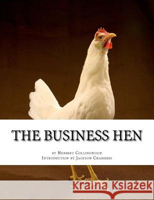 The Business Hen: Raising and Breeding Laying Hens Herbert Collingwood Jackson Chambers 9781543085587