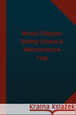 Wood Chipper Safety Check & Maintenance Log (Logbook, Journal - 124 Pages 6x9 Inc: Wood Chipper Safety Check & Maintenance Logbook (Blue Cover, Medium Logbook Professionals 9781543094077