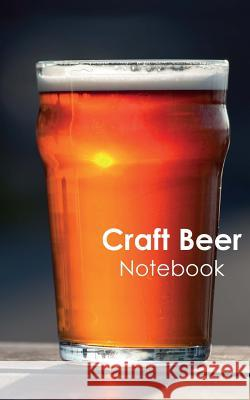 Craft Beer Notebook: A Journal for Beer Tasting or Brewing Montpelier Publishing 9781543102222