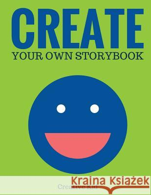 Create Your Own Storybook: 50 Pages - Write, Draw, and Illustrate Your Own Book (Large, 8.5 X 11) Creative Kid 9781543133783