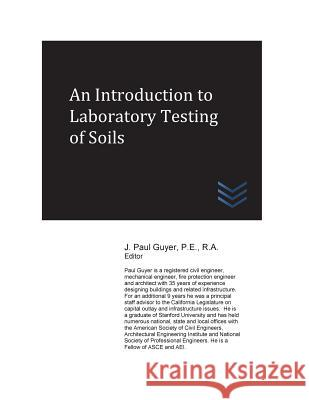 An Introduction to Laboratory Testing of Soils J. Paul Guyer 9781543135756