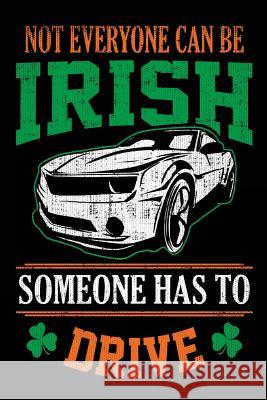 Not Everyone Can Be Irish Someone Has to Drive: St. Patrick's Day Books My Line Blank Boo 9781543179231
