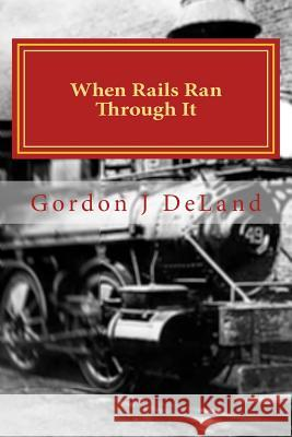 When the Rails Ran Through It: The NY O&m in the Town of Otselic Gordon J. Deland 9781543192964