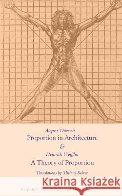 Proportion in Architecture & a Theory of Proportion: Two Essays August Thiersch Heinrich Wolfflin 9781543211665
