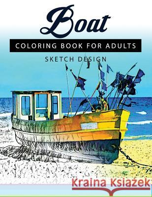 Boat Coloring Books for Adults: A Sketch Grayscale Coloring Books Beginner (High Quality Picture) Mildred R. Muro                          Boat Coloring Books for Adults 9781543216721