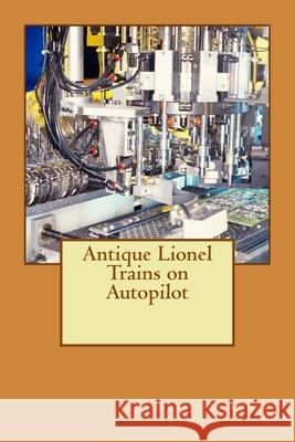 Antique Lionel Trains on Autopilot Herbert Shauger 9781543226843