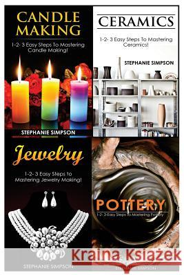 Candle Making & Ceramics & Jewelry & Pottery Stephanie Simpson 9781543248302