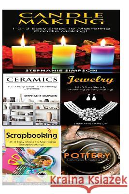 Candle Making & Ceramics & Jewelry & Scrapbooking + Pottery Stephanie Simpson 9781543248456