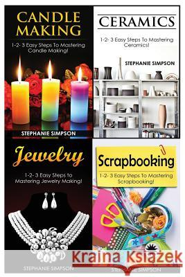 Candle Making & Ceramics & Jewelry & Scrapbooking Stephanie Simpson 9781543248760