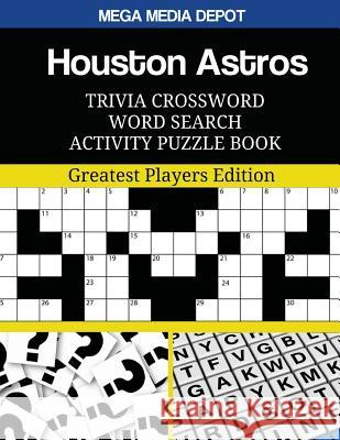Houston Astros Trivia Crossword Word Search Activity Puzzle Book: Greatest Players Edition Mega Media Depot 9781543254181