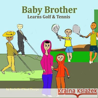 Baby Brother Learns Golf & Tennis Rochelle O'Neal-Thorpe 9781543256635