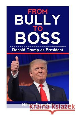 Donald Trump: From Bully to Boss Hillary Campbell 9781543292190