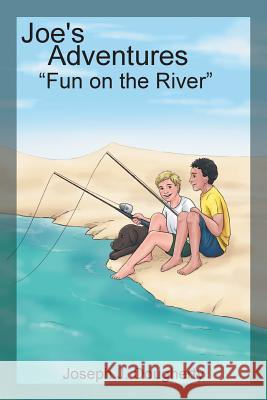 Joe's Adventures: Fun on the River Joseph J. Dougherty 9781543411966