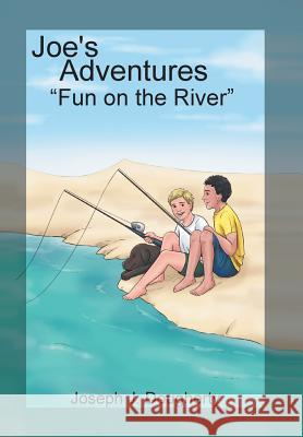 Joe's Adventures: Fun on the River Joseph J. Dougherty 9781543411973