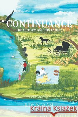 Continuance: The Outlaw and His Family Judy Ingram 9781543481983