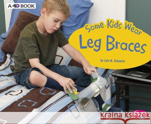 Some Kids Wear Leg Braces: A 4D Book Lola M. Schaefer 9781543510034