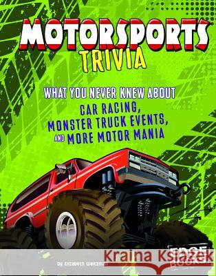 Motorsports Trivia: What You Never Knew about Car Racing, Monster Truck Events, and More Motor Mania Joe Levit 9781543525304