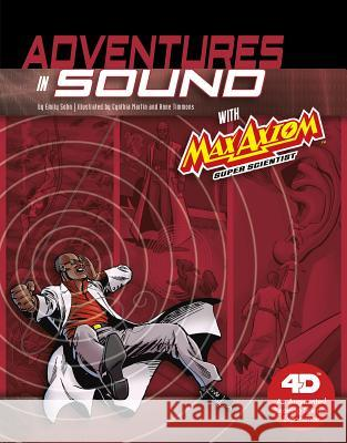 Adventures in Sound with Max Axiom Super Scientist: 4D an Augmented Reading Science Experience Emily Sohn Cynthia Martin Anne Timmons 9781543529555