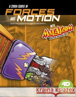 A Crash Course in Forces and Motion with Max Axiom Super Scientist: 4D an Augmented Reading Science Experience Emily Sohn Steve Erwin Charles Barnet 9781543529562