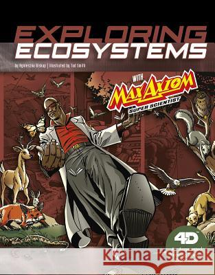 Exploring Ecosystems with Max Axiom Super Scientist: 4D an Augmented Reading Science Experience Agnieszka Biskup Tod G. Smith 9781543529579
