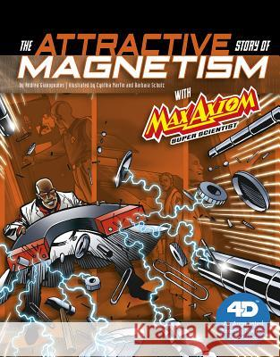 The Attractive Story of Magnetism with Max Axiom Super Scientist: 4D an Augmented Reading Science Experience Andrea Gianopoulos Cynthia Martin Barbara Schulz 9781543529616 Capstone Press