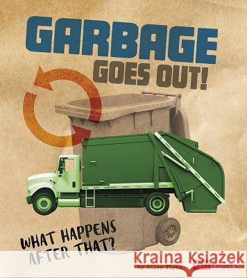 Garbage Goes Out!: What Happens After That? Riley Flynn 9781543531152