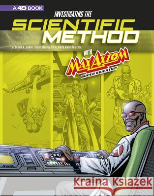 Investigating the Scientific Method with Max Axiom, Super Scientist: 4D an Augmented Reading Science Experience Donald B. Lemke Tod G. Smith Al Milgrom 9781543558708 Capstone Press