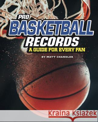 Pro Basketball Records: A Guide for Every Fan Matt Chandler 9781543559323
