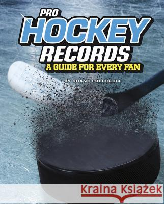 Pro Hockey Records: A Guide for Every Fan Shane Frederick 9781543559347