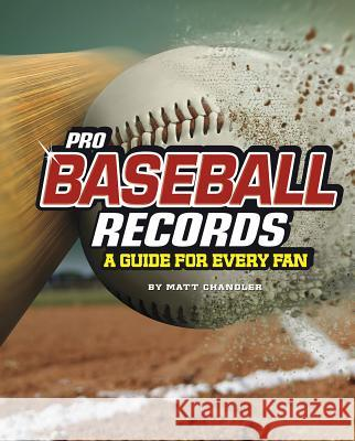 Pro Baseball Records: A Guide for Every Fan Matt Chandler 9781543559354