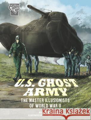 U.S. Ghost Army: The Master Illusionists of World War II Nel Yomtov Alessandro Valdrighi 9781543575514 Capstone Press
