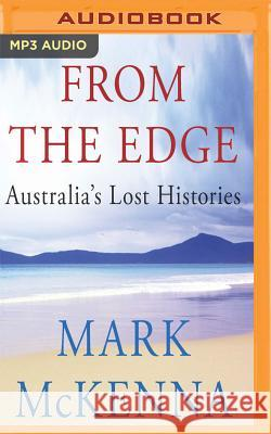From the Edge: Australia's Lost Histories Mark McKenna Andrew Martin 9781543624717