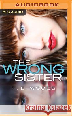 The Wrong Sister - audiobook T. E. Woods 9781543630237