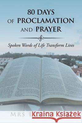 80 Days of Proclamation and Prayer: Spoken Words of Life Transform Lives Mrs Lennie Lim   9781543750188
