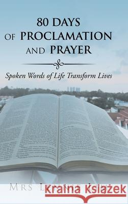80 Days of Proclamation and Prayer: Spoken Words of Life Transform Lives Mrs Lennie Lim   9781543750201