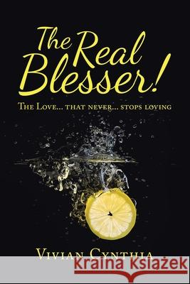 The Real Blesser!: The Love... That Never... Stops Loving Vivian Cynthia 9781543761504