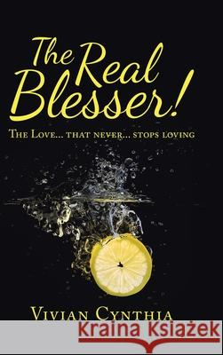 The Real Blesser!: The Love... That Never... Stops Loving Vivian Cynthia 9781543761528