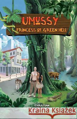 Umussy - Princess of Green Hell: How an Airbus Engineer Found Pocahontas in the Amazon Rainforest Christian Blankenhorn Umussy Fontes 9781543958027