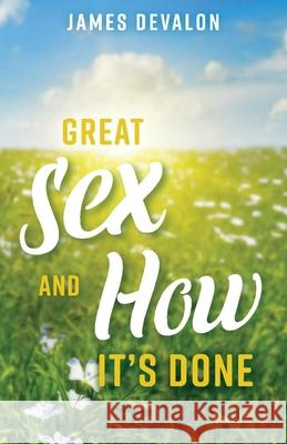 Great Sex and How It's Done James Devalon 9781543976243