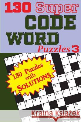 130 Super Code Word Puzzles Rays Publishers 9781544028323